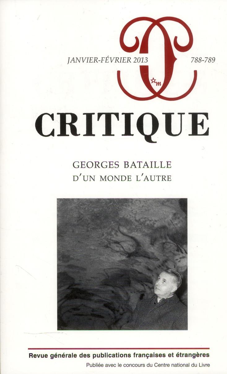 CRITIQUE 788-789 : GEORGES BATAILLE D'UN MONDE A L''AUTRE