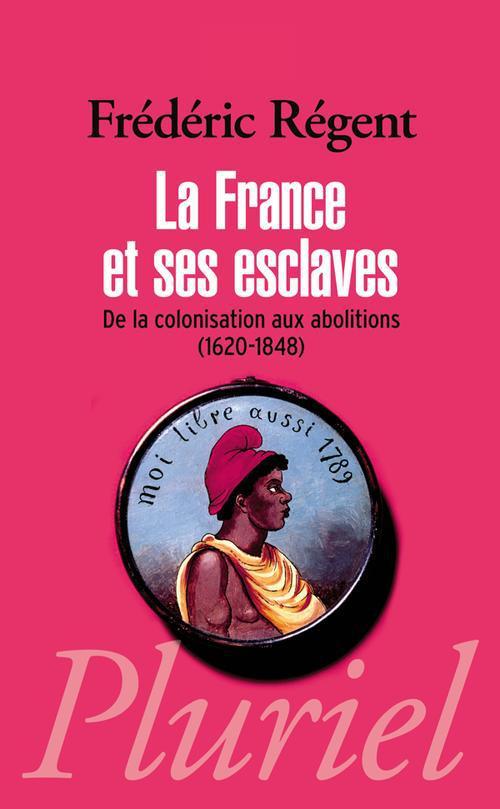 LA FRANCE ET SES ESCLAVES, DE LA COLONISATION AUX ABOLITIONS (1620-1848)