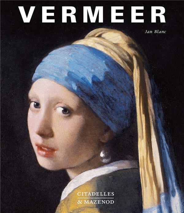 Vermeer ; la fabrique de la gloire