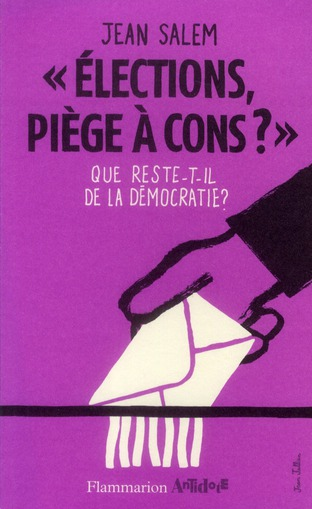 Elections, Piege A Cons ?   ; Que Reste-T-Il De La Democratie ?