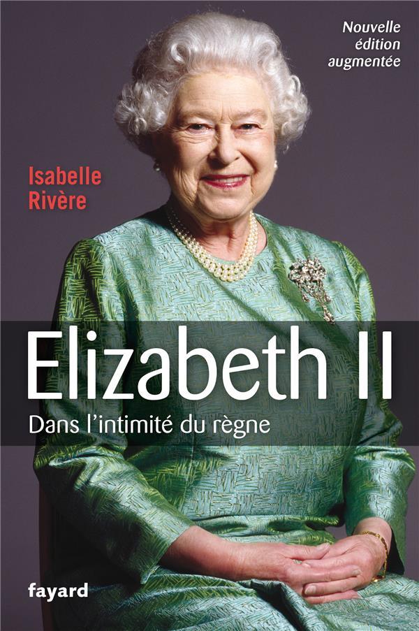 Elizabeth II : dans l'intimité du règne | Rivère, Isabelle. Auteur