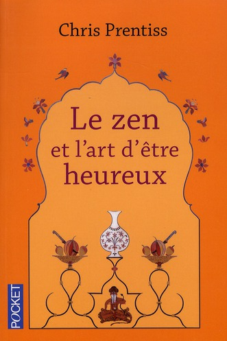 Le Zen Et L'Art D'Etre Heureux