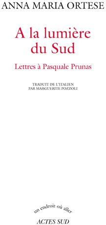 A La Lumiere Du Sud ; Lettres A Pasquale Prunas