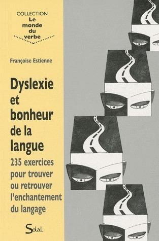 Dyslexie Et Bonheur De La Langue. 235 Exercices Pour Trouver Ou Retrouver L'Enchantement Du Langage