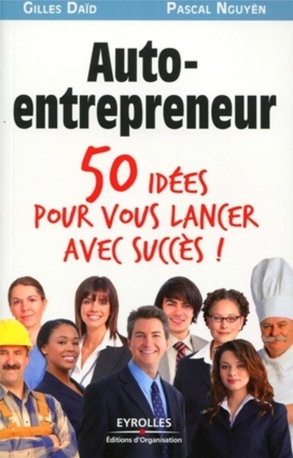 Auto-Entrepreneur ; 50 Idees Pour Vous Lancer Avec Succes !