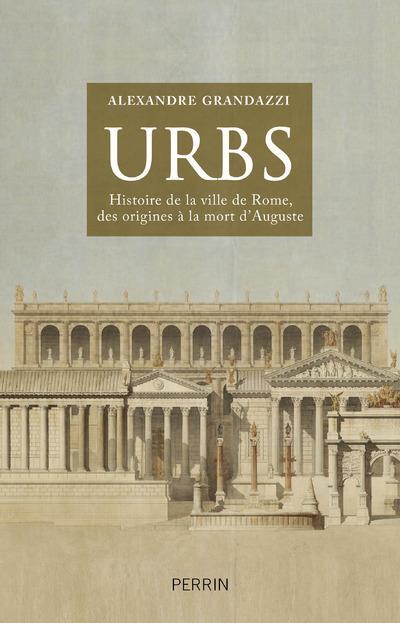 Urbs ; histoire de la ville de rome, des origines à la mort d'auguste