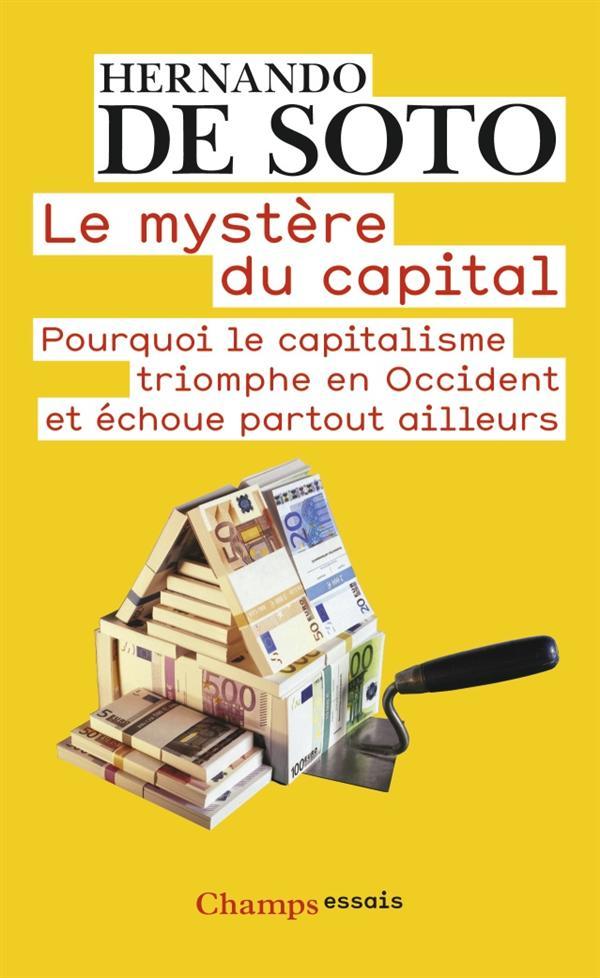 Le Mystere Du Capital ; Pourquoi Le Capitalisme Triomphe En Occident Et Echoue Partout Ailleurs