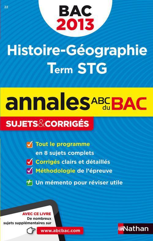 Annales Abc ; Sujets & Corriges; Histoire-Geographie ; Terminale Stg (Edition 2013)