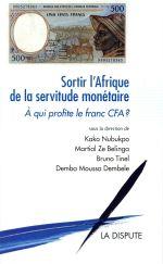 Couverture de Sortir l'Afrique de la servitude monétaire ; à qui profite le franc CFA ?