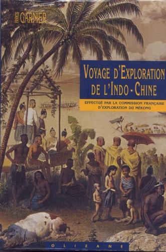 VOYAGE D'EXPLORATION DE L'INDO-CHINE EFFECTUE PAR LA COMMISSION FRANCAISE