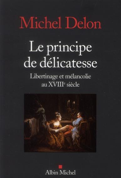 LE PRINCIPE DE DELICATESSE, LIBERTINAGE ET MELANCOLIE AU XVIIIE SIECLE