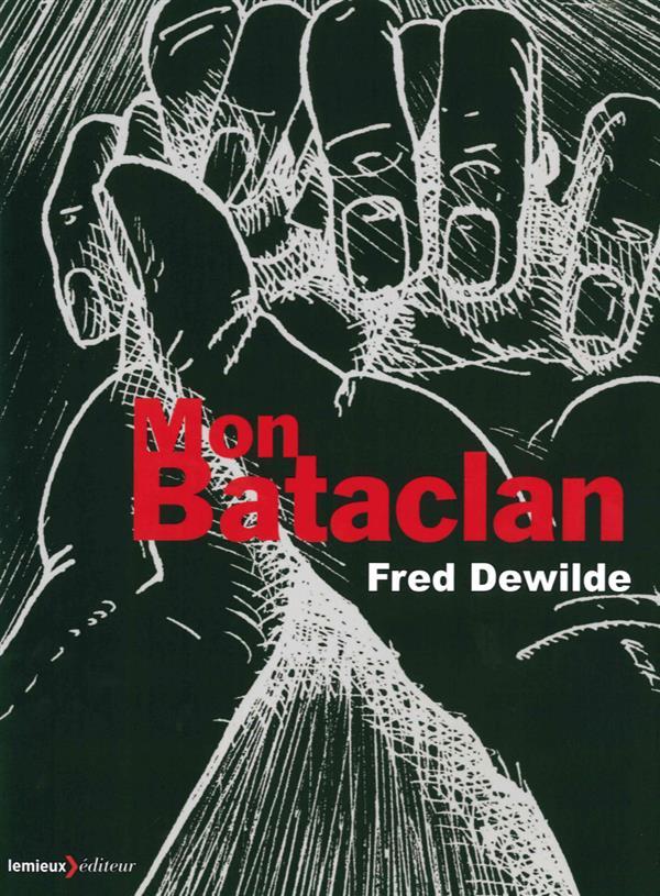Mon Bataclan : vivre encore | Dewilde, Fred. Auteur