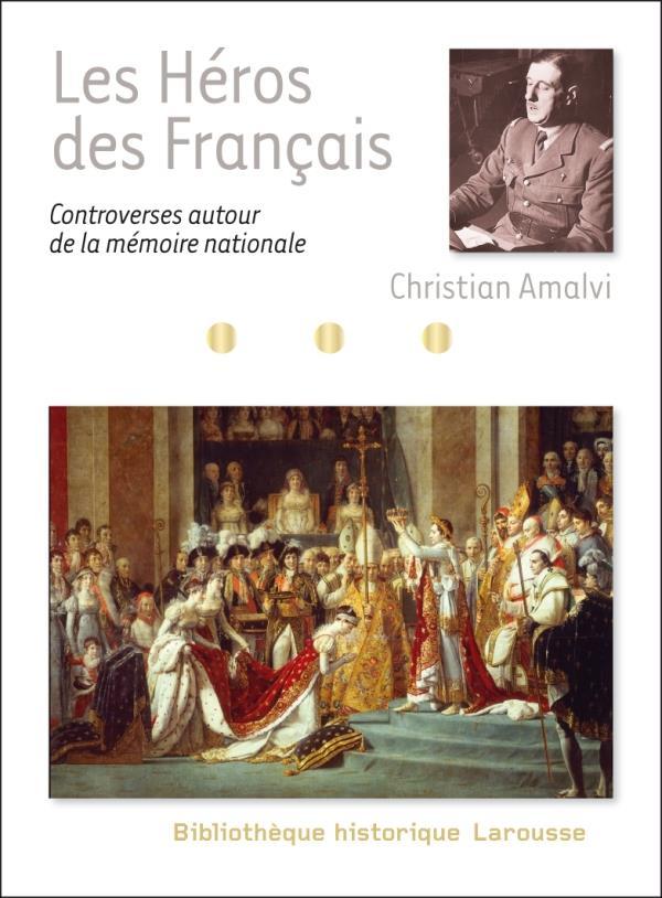 LES HEROS DES FRANCAIS, CONTROVERSES AUTOUR DE LA MEMOIRE NATIONALE