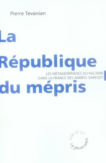 La Republique Du Mepris - Les Metamorphoses Du Racisme Dans La France Des Annees Sarkozy