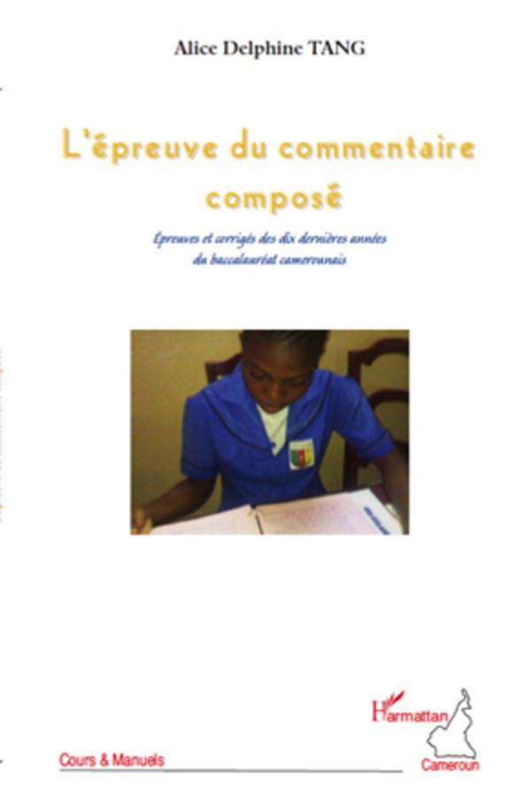 L'Epreuve Du Commentaire Compose ; Epreuves Et Corriges Des Dix Dernieres Annees Du Baccalaureat Camerounasi