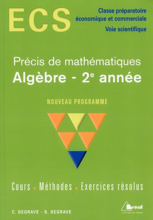 Precis De Mathematiques Ecs ; Algebre, 2e Annee