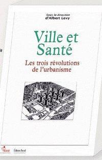 Ville Et Sante ; Les Trois Revolutions De L'Urbanisme