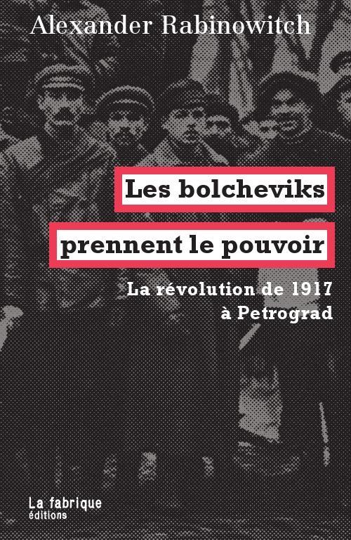 LES BOLCHEVIKS  PRENNENT LE POUVOIR : LA REVOLUTION DE 1917 A PETROGRAD
