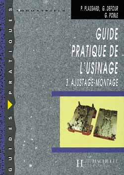 Guide Pratique De L'Usinage, 3 Ajustage Montage - Livre Eleve - Ed.2004