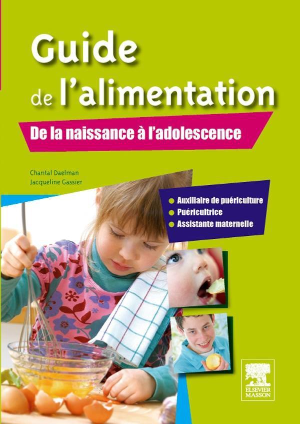 Guide De L'Alimentation ; De La Naissance A L'Adolescence ; Ap/Puericultrice/Assistante Maternelle