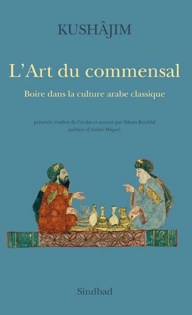 L'ART DU COMMENSAL, BOIRE DANS LA CULTURE ARABE CLASSIQUE