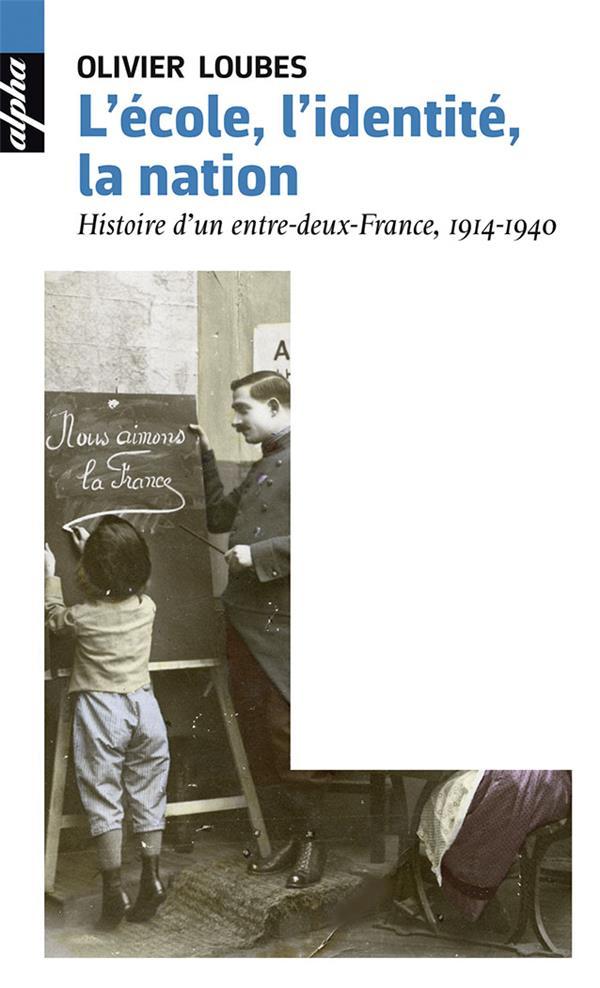 L'école, l'identité, la nation ; histoire d'un entre-deux-france, 1914-1940