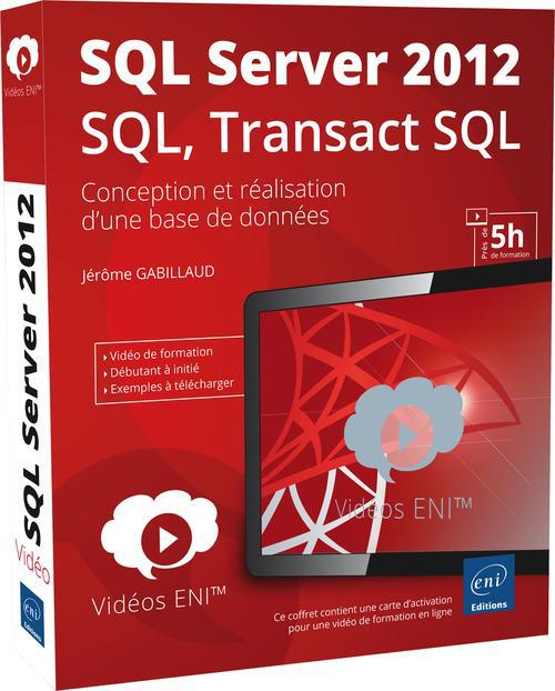 Video De Formation Sql Server 2012 - Sql, Transact Sql ; Conception Et Realisation D'Une Base De Donnees