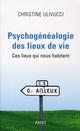 PSYCHOGENEALOGIE DES LIEUX DE VIE : CES LIEUX QUI NOUS HABITENT