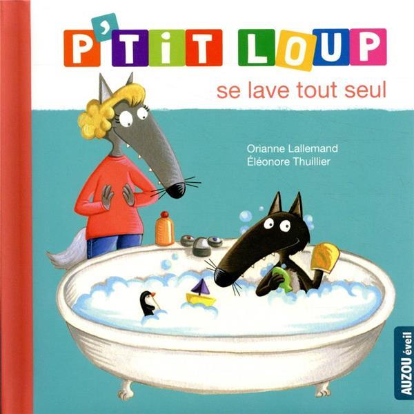 P'tit Loup se lave tout seul   Lallemand, Orianne. Auteur