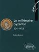 LE MILLENAIRE BYZANTIN 324-1453
