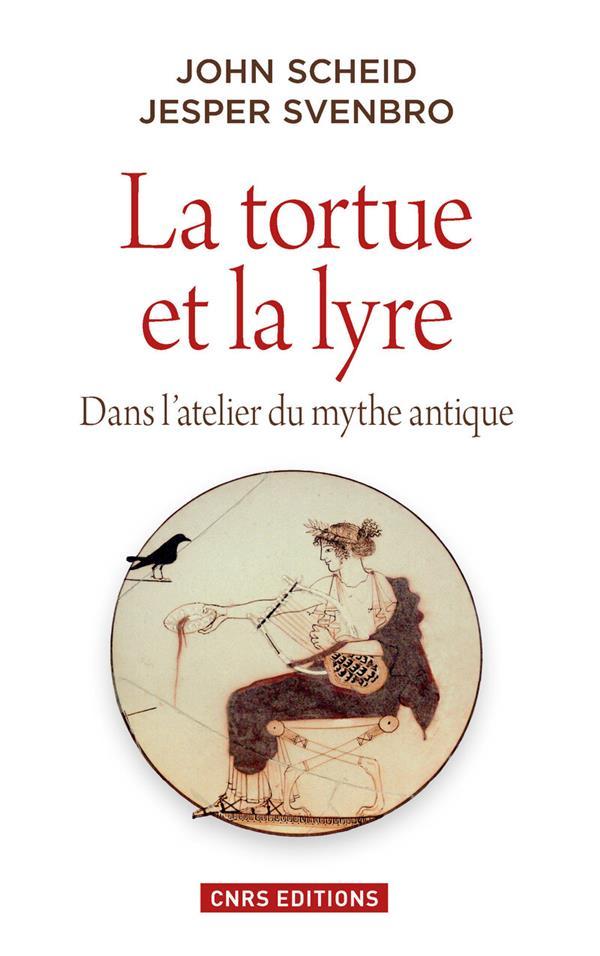 LA TORTUE ET LA LYRE, DANS L'ATELIER DU MYTHE ANTIQUE