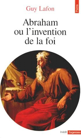 Abraham. Ou L'Invention De La Foi
