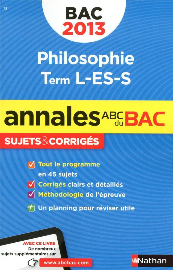 Annales Abc Bac ; Sujets & Corriges; Philosophie ; Terminale L, Es, S (Edition 2013)