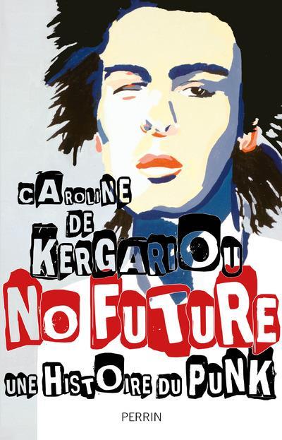 NO FUTURE, UNE HISTOIRE DU PUNK