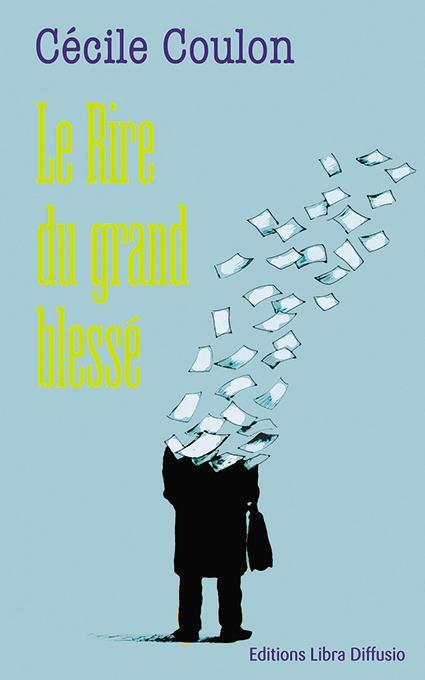 Le rire du grand blessé / Cécile Coulon | Coulon, Cécile (1990-....)