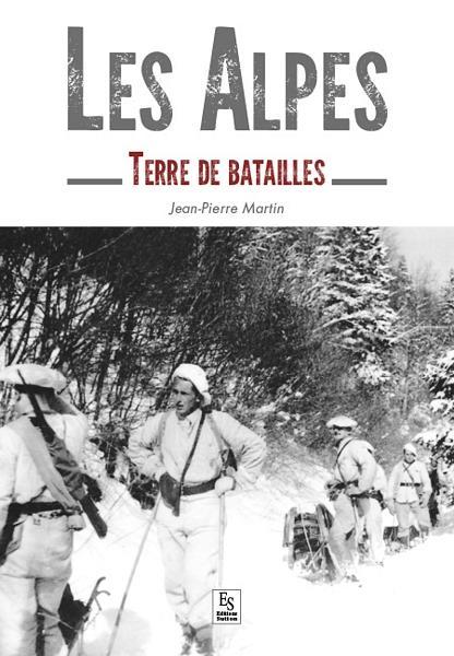 Les Alpes ; terre de batailles