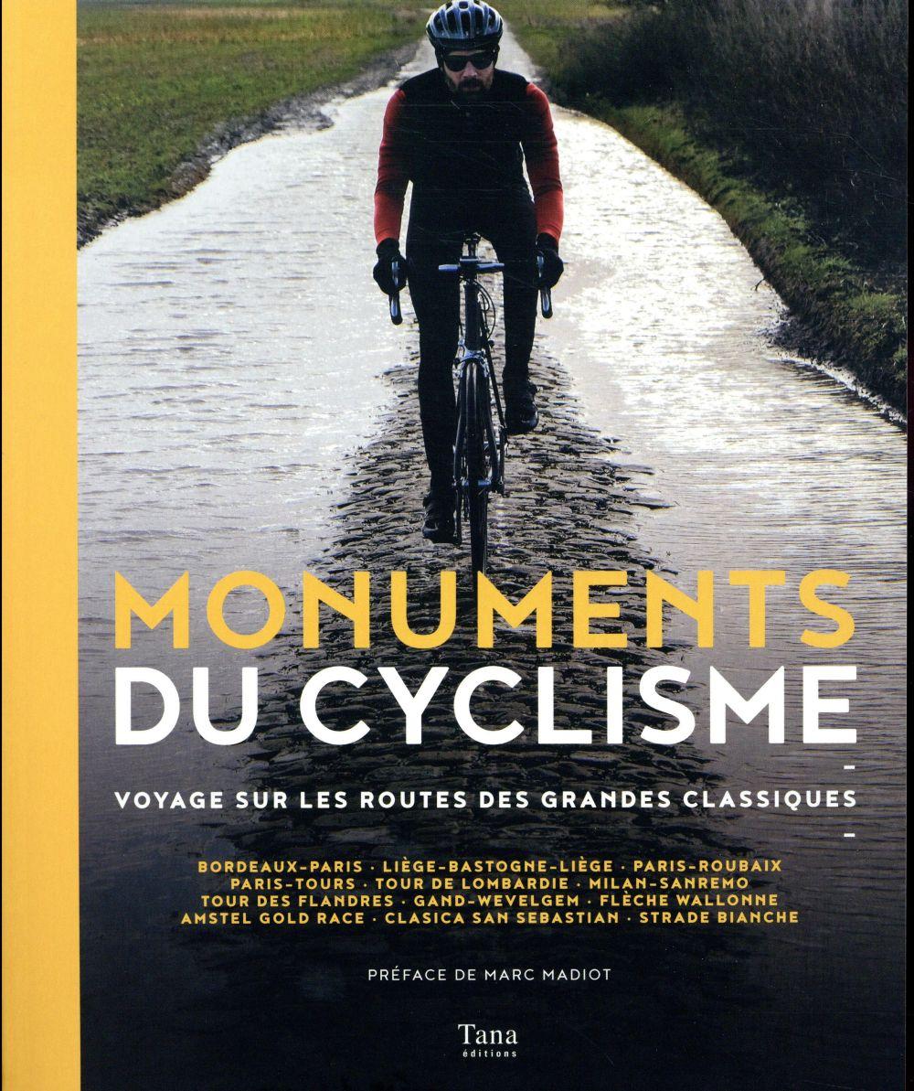 Monuments du cyclisme ; voyage sur les routes des grandes classiques