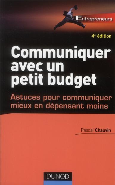Communiquer Avec Un Petit Budget ; Astuces Pour Communiquer Mieux En Depensant Moins (4e Edition)