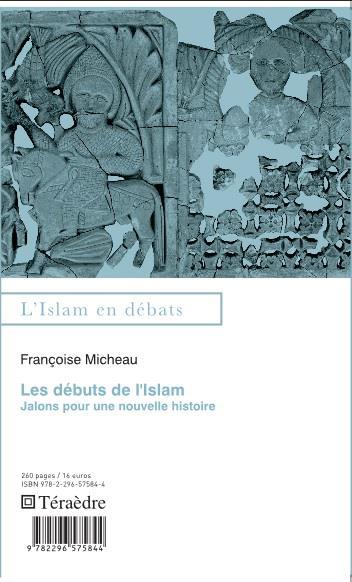 Les Debuts De L'Islam ; Jalons Pour Une Nouvelle Histoire