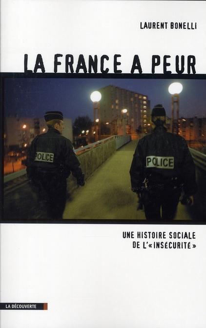 """LA FRANCE A PEUR, HISTOIRE SOCIALE DE L'""""INSECURITE"""