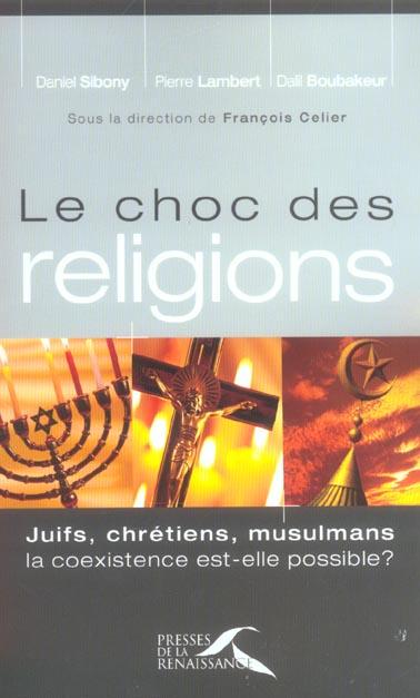 Le Choc Des Religions Juifs  Chretiens  Mulsulmansla Coexistence Est-Elle Possible ?