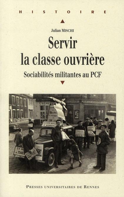 SERVIR LA CLASSE OUVRIERE, SOCIABILITES MILITANTES AU PCF