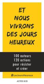 Couverture de Et nous vivrons des jours heureux ; 100 auteurs, 120 actions immédiates pour résister et créer