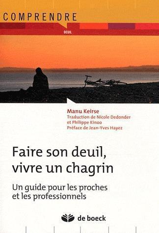 Faire Son Deuil, Vivre Un Chagrin ; Un Guide Pour Les Proches Et Les Professionnels