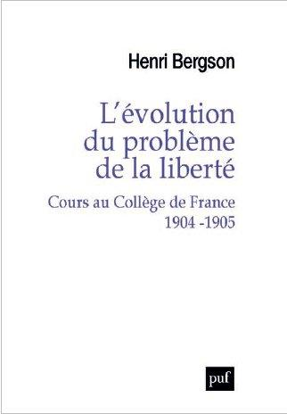 L'EVOLUTION DU PROBLEME DE LA LIBERTE : COURS AU COLLEGE DE FRANCE 1904-1905
