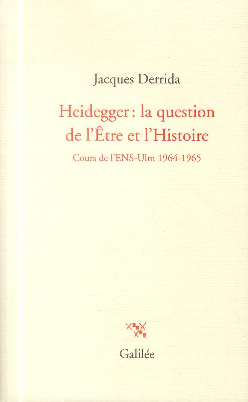 HEIDEGGER: LA QUESTION DE L'ETRE ET L'HISTOIRE (COURS DE L'ENS-ULM 1964-1965)