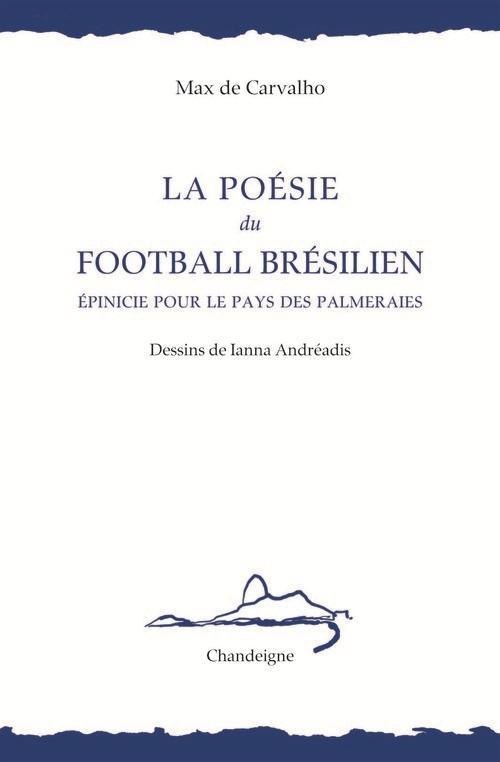 LA POESIE DU FOOTBALL BRESILIEN, EPINICIE POUR LE PAYS DES PALMERAIES