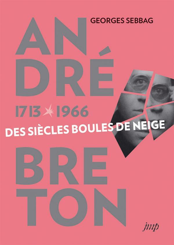 André breton ; 1713-1966 ; les siècles boules de neige