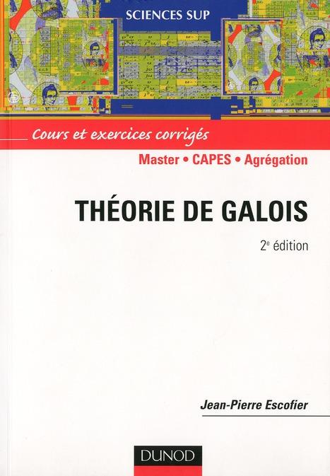 Theorie De Galois ; Master, Capes, Agregation (2e Edition) ; Cours Et Exercices Corriges