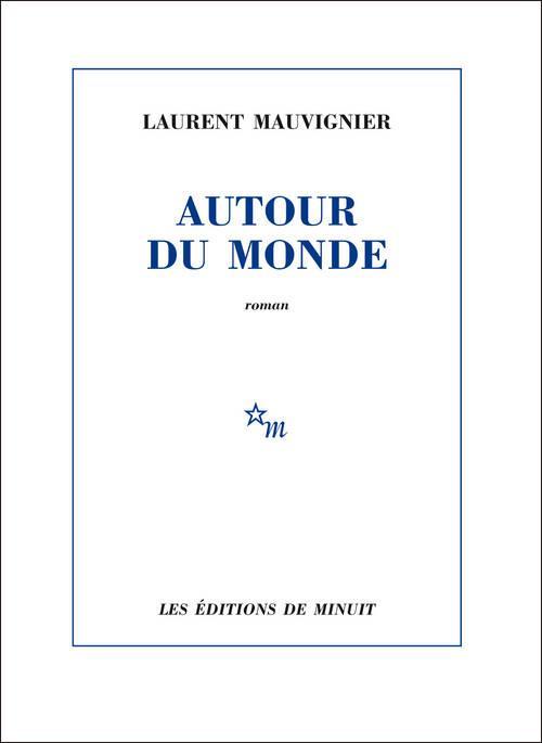 Autour du monde : roman | Mauvignier, Laurent. Auteur